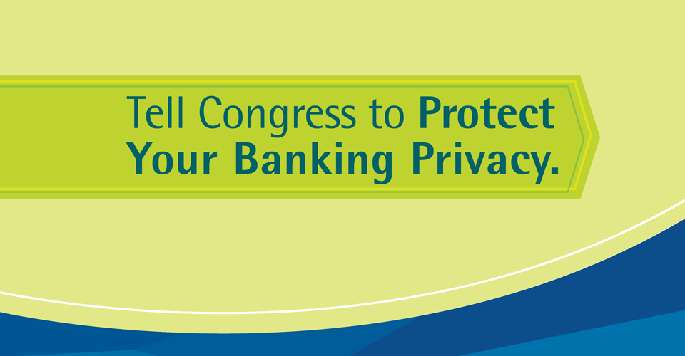 Tell Congress to Protect Your Banking Privacy